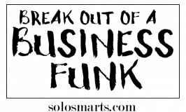 Three Strategies For Breaking Through A Business Funk