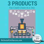 3 Products You Could Create in a Day