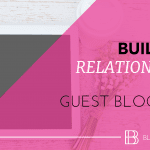 Building Relationships with Guest Blogging