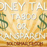 Solo Smarts #122: Talking About Money: Taboo Or Transparent?