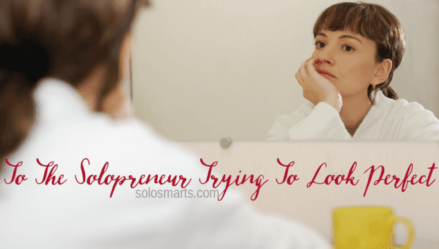 To The Solopreneur Trying To Look Perfect